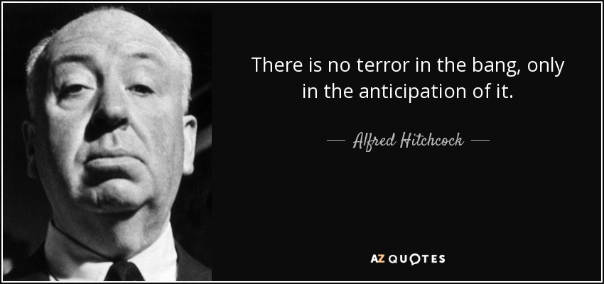 quote-there-is-no-terror-in-the-bang-only-in-the-anticipation-of-it-alfred-hitchcock-13-32-72